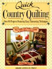 Quick Country Quilting Over 80 Projects Featuring Easy, Timesaving Techniques